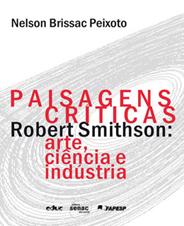 Paisagens Críticas. Robert Smithson: arte, ciência e indústria