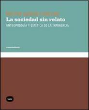 La sociedad sin relato. Antropología y estética de la inminenciaNéstor García Canclini