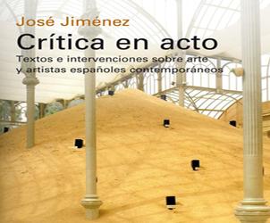 Crítica en acto: Textos e intervenciones sobre arte y artistas españoles contemporáneos