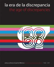 La era de la discrepancia. Arte y cultura visual en México, 1968-1997