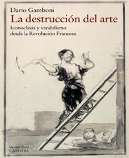 La destrucción del arte: Iconoclasia y vandalismo desde la Revolución Francesa
