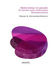 Materializar el pasado: El artista como historiador (benjaminiano)